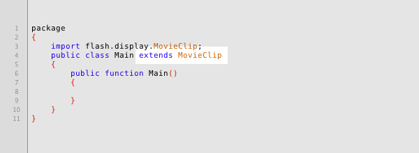 We want our class to extend the functionality of a regular MovieClip - hence, 'class Main extends MovieClip'.